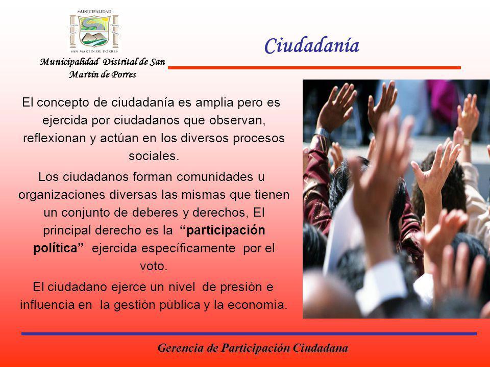 Municipalidad Distrital de San Martín de Porres Ciudadanía El concepto de ciudadanía es amplia pero es ejercida por ciudadanos que observan, reflexionan y actúan en los diversos procesos sociales.