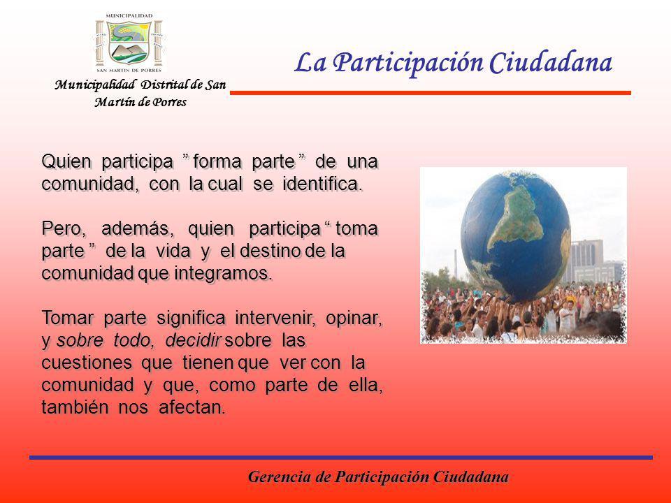 Municipalidad Distrital de San Martín de Porres La Participación Ciudadana Quien participa forma parte de una comunidad, con la cual se identifica. Pe