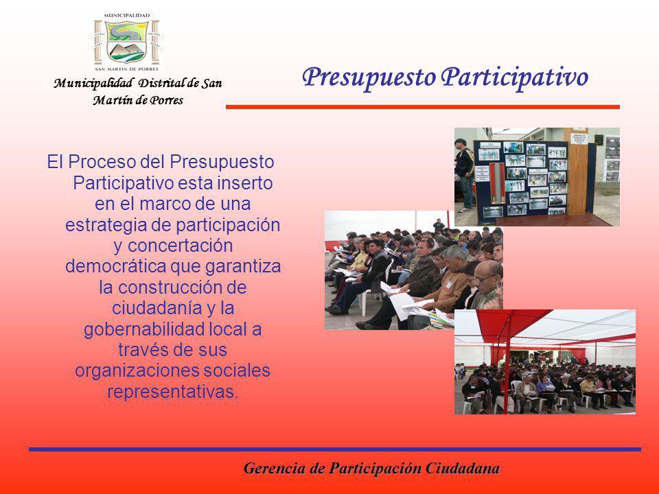 Municipalidad Distrital de San Martín de Porres Presupuesto Participativo El Proceso del Presupuesto Participativo esta inserto en el marco de una estrategia de participación y concertación democrática que garantiza la construcción de ciudadanía y la gobernabilidad local a través de sus organizaciones sociales representativas.