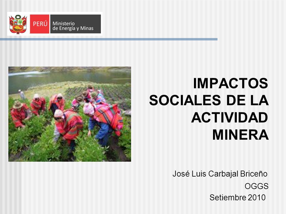 IMPACTOS SOCIALES DE LA ACTIVIDAD MINERA José Luis Carbajal Briceño OGGS Setiembre 2010
