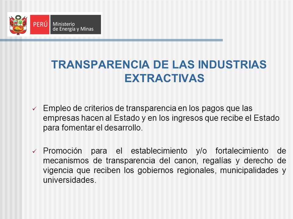 TRANSPARENCIA DE LAS INDUSTRIAS EXTRACTIVAS Empleo de criterios de transparencia en los pagos que las empresas hacen al Estado y en los ingresos que recibe el Estado para fomentar el desarrollo.