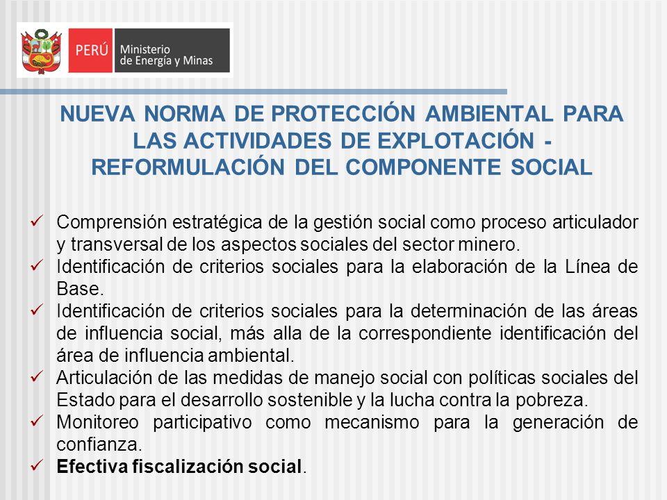 NUEVA NORMA DE PROTECCIÓN AMBIENTAL PARA LAS ACTIVIDADES DE EXPLOTACIÓN - REFORMULACIÓN DEL COMPONENTE SOCIAL Comprensión estratégica de la gestión social como proceso articulador y transversal de los aspectos sociales del sector minero.