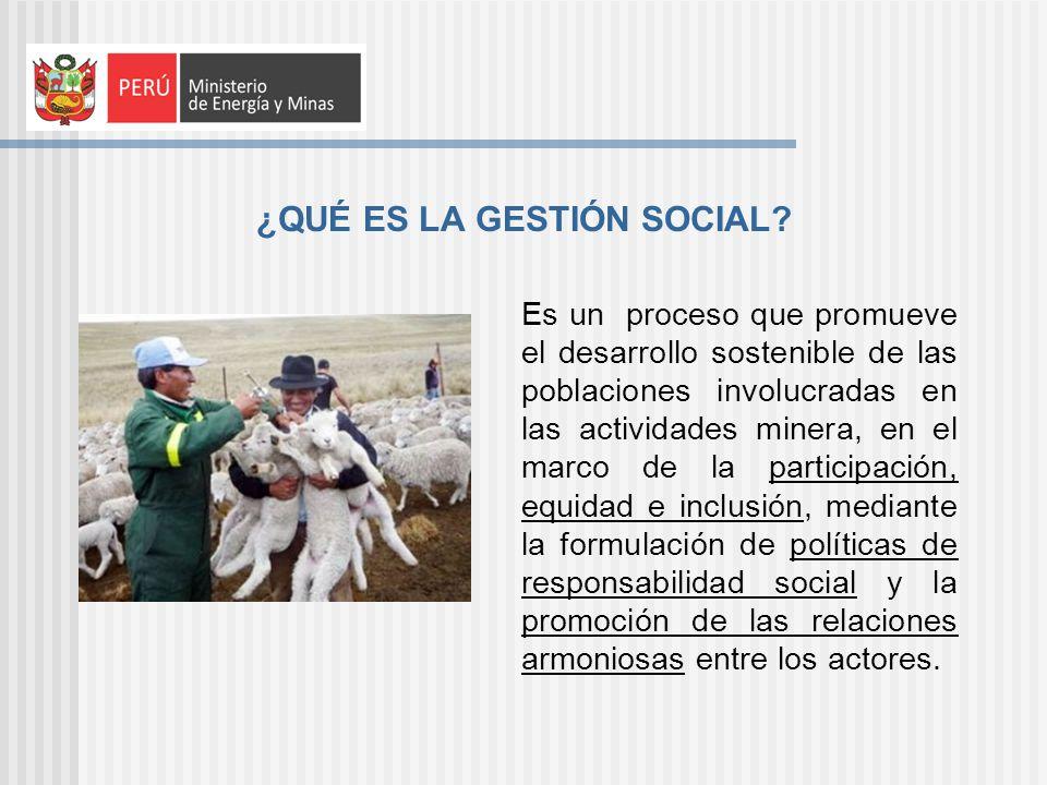 ¿QUÉ ES LA GESTIÓN SOCIAL? Es un proceso que promueve el desarrollo sostenible de las poblaciones involucradas en las actividades minera, en el marco