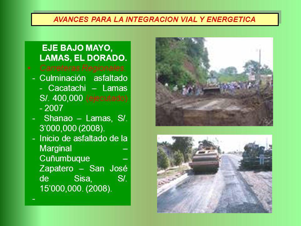 EJE BAJO MAYO, LAMAS, EL DORADO. Carreteras Regionales. - Culminación asfaltado - Cacatachi – Lamas S/. 400,000 (ejecutado) - 2007 - Shanao – Lamas, S