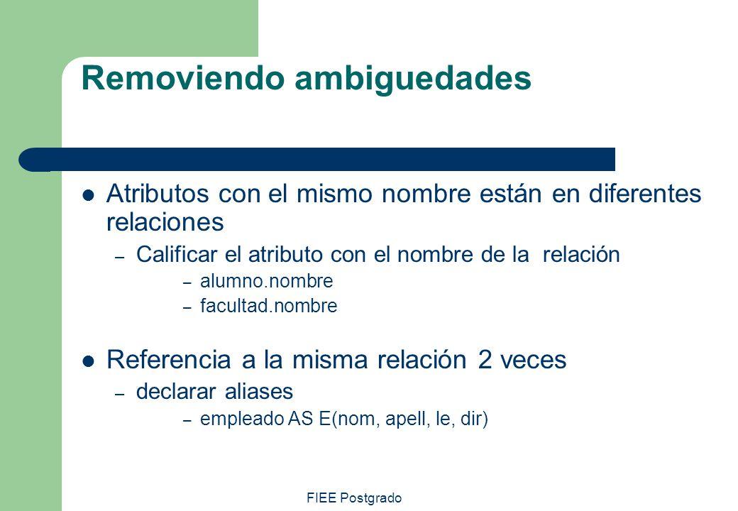 FIEE Postgrado Removiendo ambiguedades Atributos con el mismo nombre están en diferentes relaciones – Calificar el atributo con el nombre de la relaci