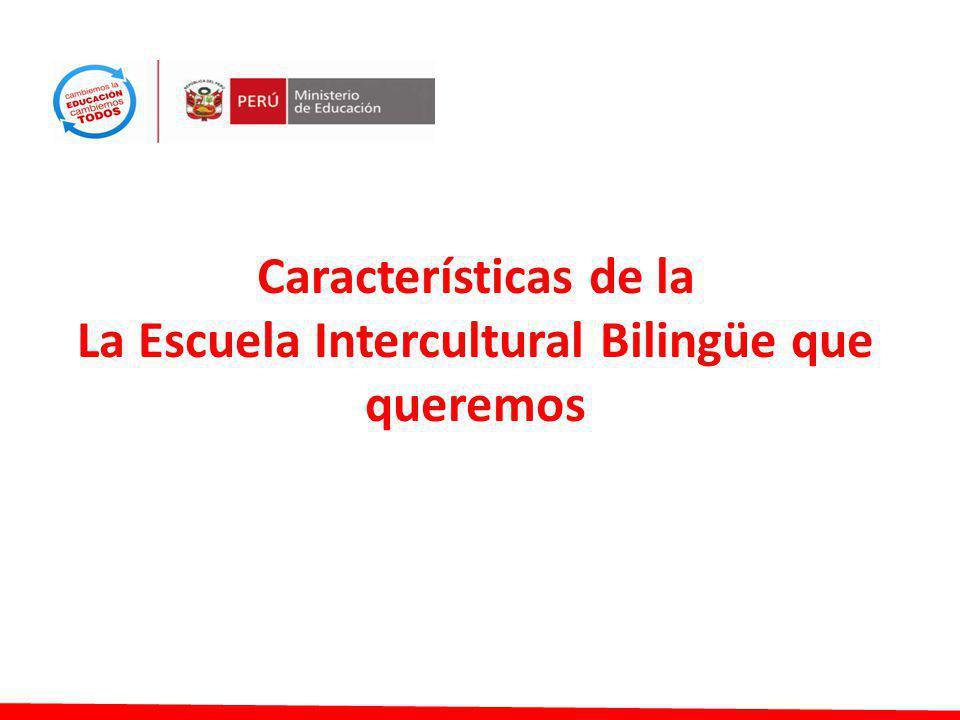 Características de la La Escuela Intercultural Bilingüe que queremos
