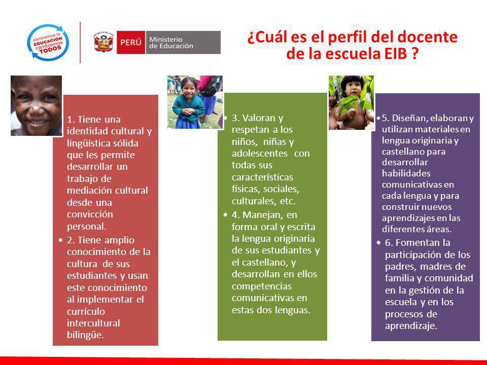 ¿Cuál es el perfil del docente de la escuela EIB ? 1. Tiene una identidad cultural y lingüística sólida que les permite desarrollar un trabajo de medi