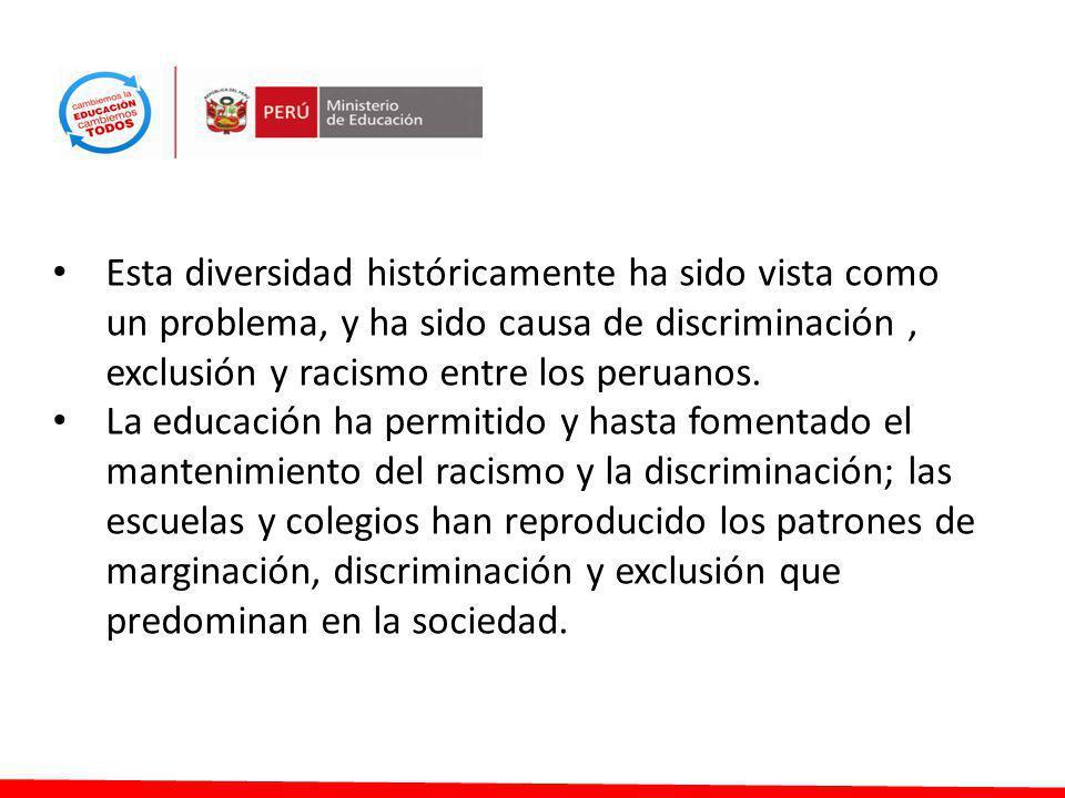 Esta diversidad históricamente ha sido vista como un problema, y ha sido causa de discriminación, exclusión y racismo entre los peruanos. La educación
