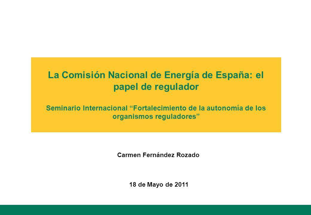 La Comisión Nacional de Energía de España: el papel de regulador Seminario Internacional Fortalecimiento de la autonomía de los organismos reguladores