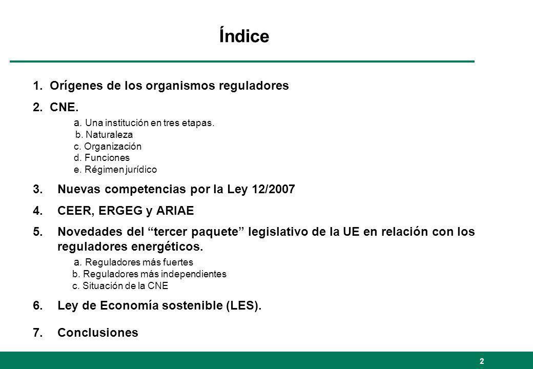 Índice 1. Orígenes de los organismos reguladores 2. CNE. a. Una institución en tres etapas. b. Naturaleza c. Organización d. Funciones e. Régimen jurí