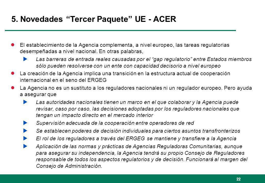 22 5. Novedades Tercer Paquete UE - ACER lEl establecimiento de la Agencia complementa, a nivel europeo, las tareas regulatorias desempeñadas a nivel