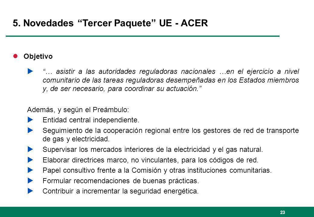 23 5. Novedades Tercer Paquete UE - ACER lObjetivo … asistir a las autoridades reguladoras nacionales …en el ejercicio a nivel comunitario de las tare