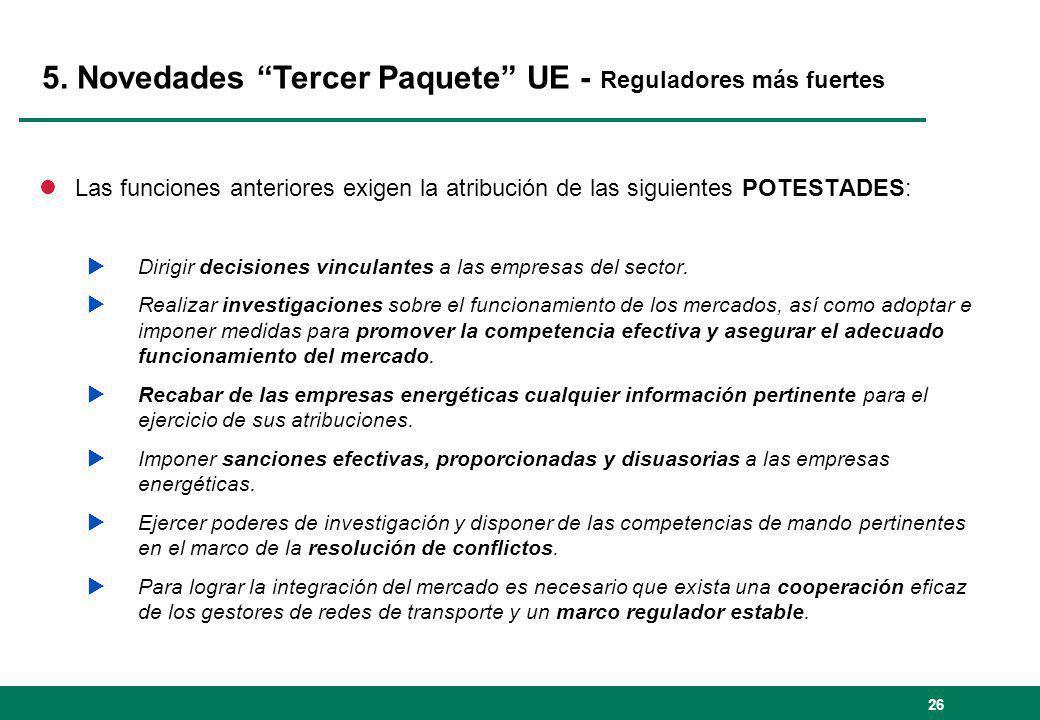 5. Novedades Tercer Paquete UE - Reguladores más fuertes lLas funciones anteriores exigen la atribución de las siguientes POTESTADES: Dirigir decision