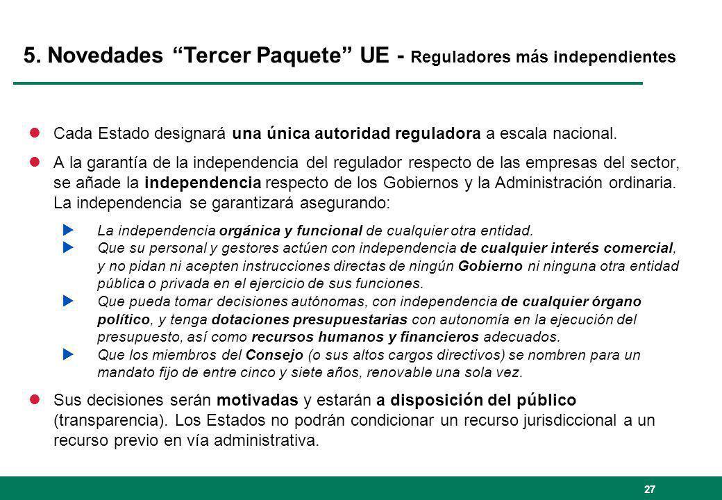 27 5. Novedades Tercer Paquete UE - Reguladores más independientes lCada Estado designará una única autoridad reguladora a escala nacional. lA la gara