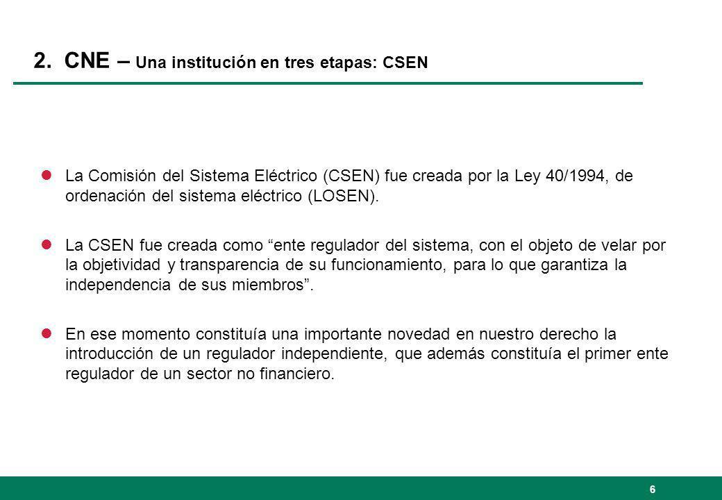 2. CNE – Una institución en tres etapas: CSEN lLa Comisión del Sistema Eléctrico (CSEN) fue creada por la Ley 40/1994, de ordenación del sistema eléct