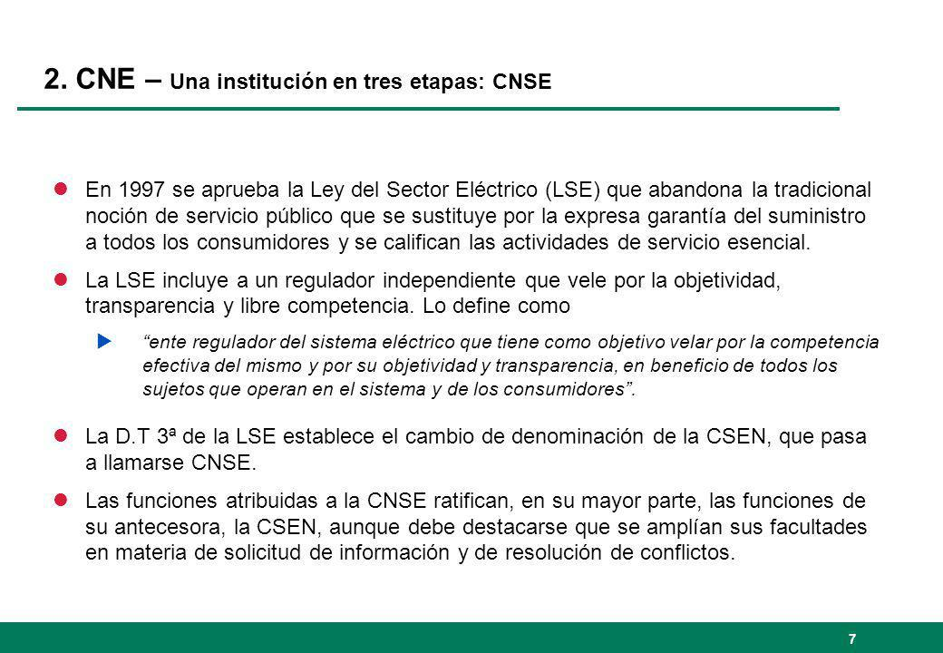 2. CNE – Una institución en tres etapas: CNSE lEn 1997 se aprueba la Ley del Sector Eléctrico (LSE) que abandona la tradicional noción de servicio púb