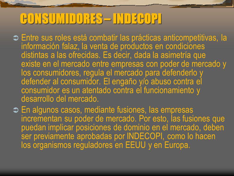 CONSUMIDORES – INDECOPI Entre sus roles está combatir las prácticas anticompetitivas, la información falaz, la venta de productos en condiciones disti