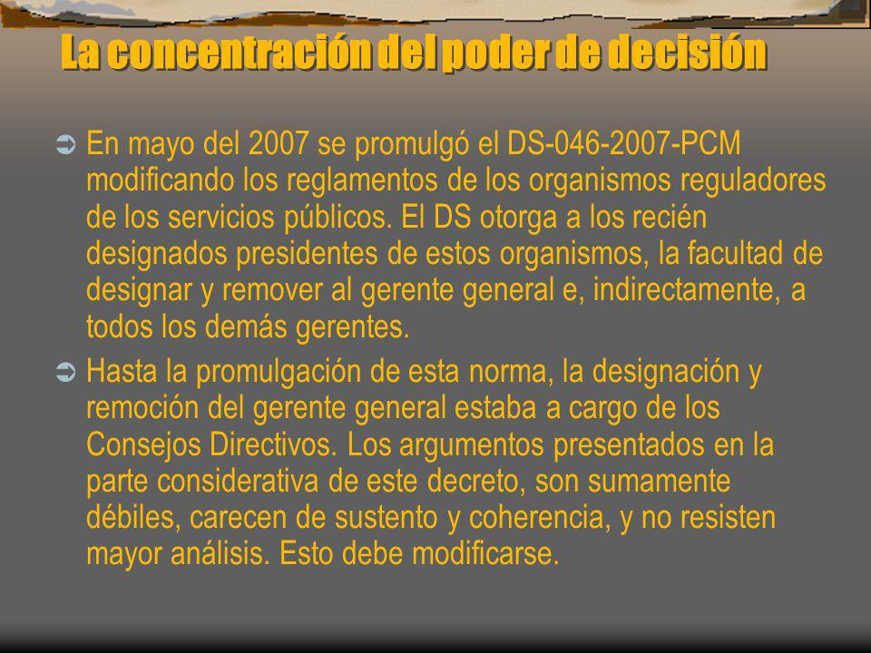 La concentración del poder de decisión En mayo del 2007 se promulgó el DS-046-2007-PCM modificando los reglamentos de los organismos reguladores de lo