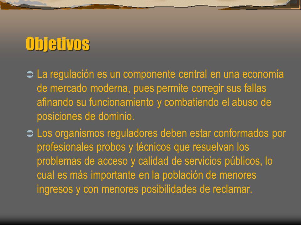 Objetivos La regulación es un componente central en una economía de mercado moderna, pues permite corregir sus fallas afinando su funcionamiento y com
