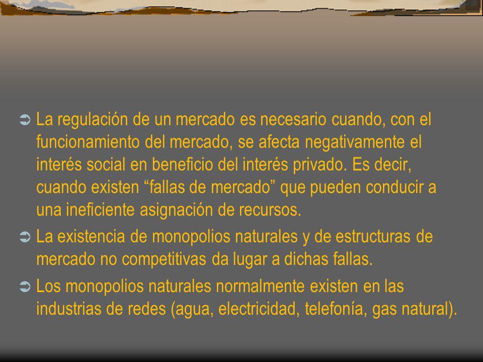 La regulación de un mercado es necesario cuando, con el funcionamiento del mercado, se afecta negativamente el interés social en beneficio del interés