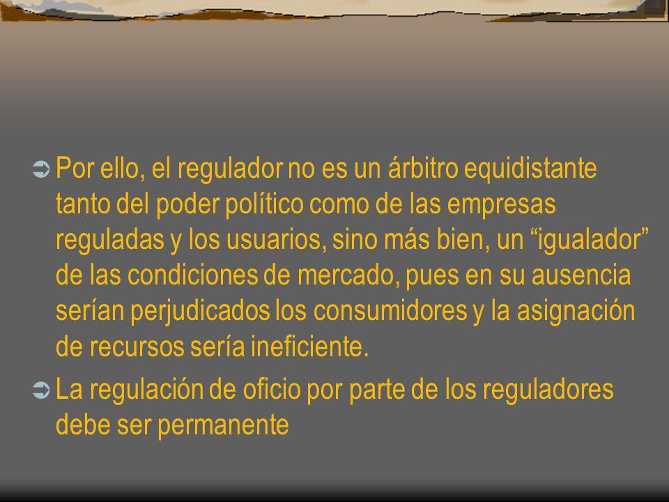 Por ello, el regulador no es un árbitro equidistante tanto del poder político como de las empresas reguladas y los usuarios, sino más bien, un igualad