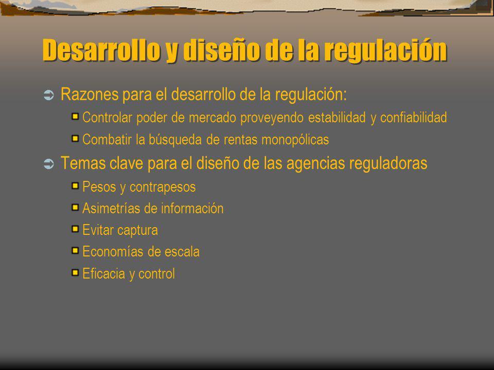 Desarrollo y diseño de la regulación Razones para el desarrollo de la regulación: Controlar poder de mercado proveyendo estabilidad y confiabilidad Co