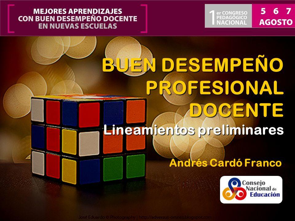 Andrés Cardó Franco BUEN DESEMPEÑO PROFESIONAL DOCENTE Lineamientos preliminares