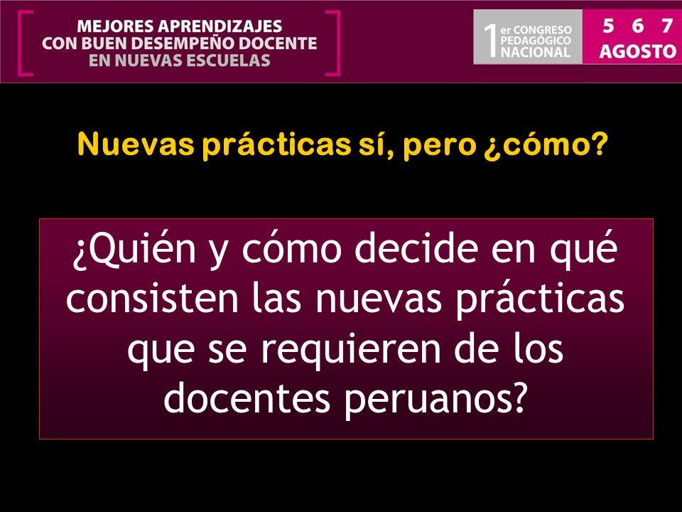 Nuevas prácticas sí, pero ¿cómo? ¿Quién y cómo decide en qué consisten las nuevas prácticas que se requieren de los docentes peruanos?