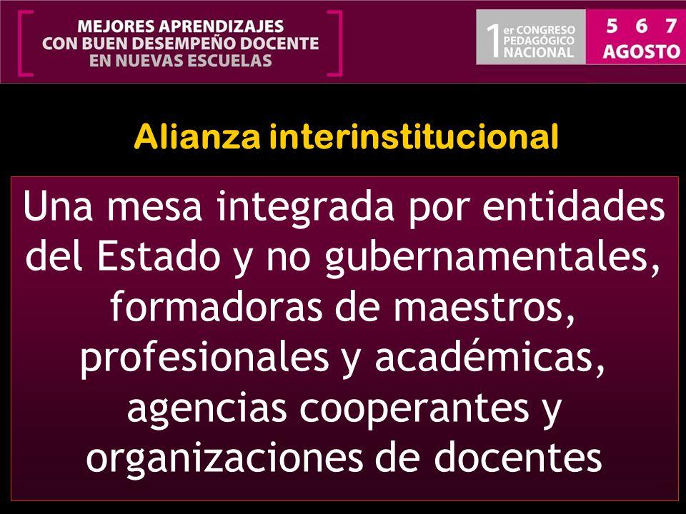 Alianza interinstitucional Una mesa integrada por entidades del Estado y no gubernamentales, formadoras de maestros, profesionales y académicas, agenc