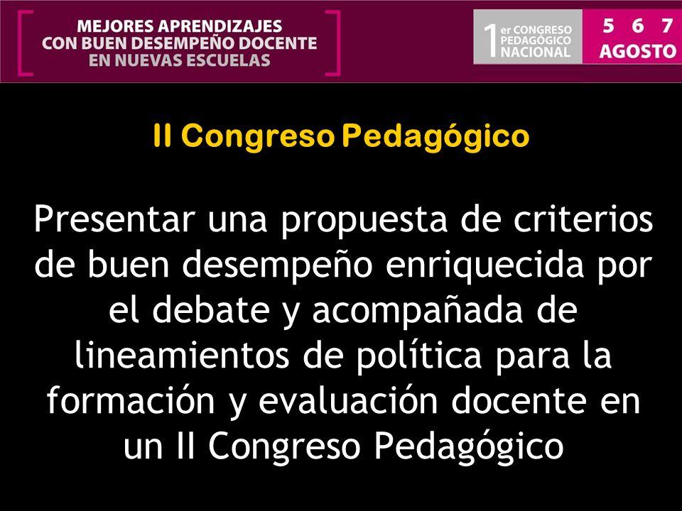 II Congreso Pedagógico Presentar una propuesta de criterios de buen desempeño enriquecida por el debate y acompañada de lineamientos de política para