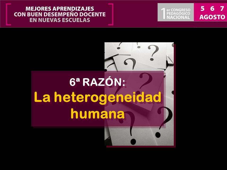 6ª RAZÓN: La heterogeneidad humana