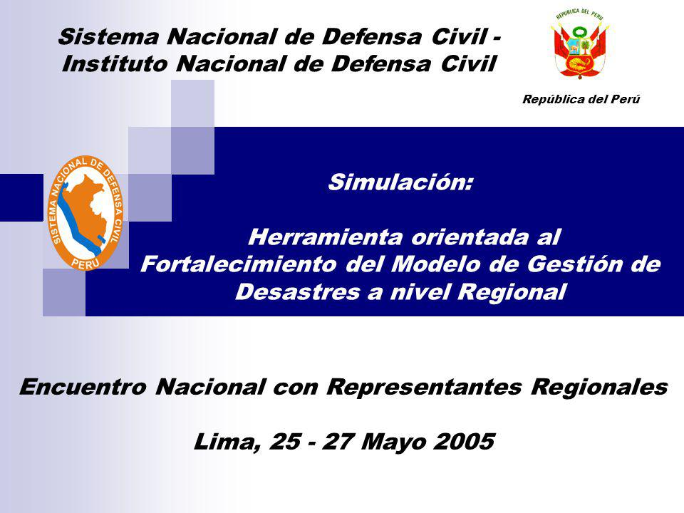 Simulación: Herramienta orientada al Fortalecimiento del Modelo de Gestión de Desastres a nivel Regional Sistema Nacional de Defensa Civil - Instituto