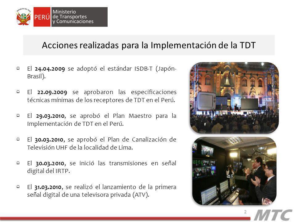 2 Acciones realizadas para la Implementación de la TDT El 24.04.2009 se adoptó el estándar ISDB-T (Japón- Brasil). El 22.09.2009 se aprobaron las espe