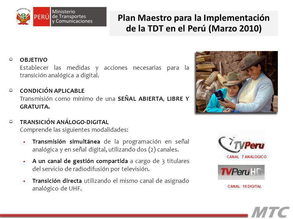 Plan Maestro para la Implementación de la TDT en el Perú (Marzo 2010) OBJETIVO Establecer las medidas y acciones necesarias para la transición analógi