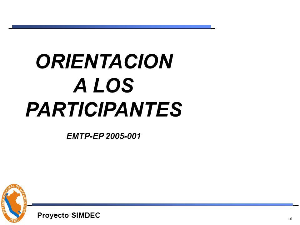 10 ORIENTACION A LOS PARTICIPANTES EMTP-EP 2005-001 Proyecto SIMDEC
