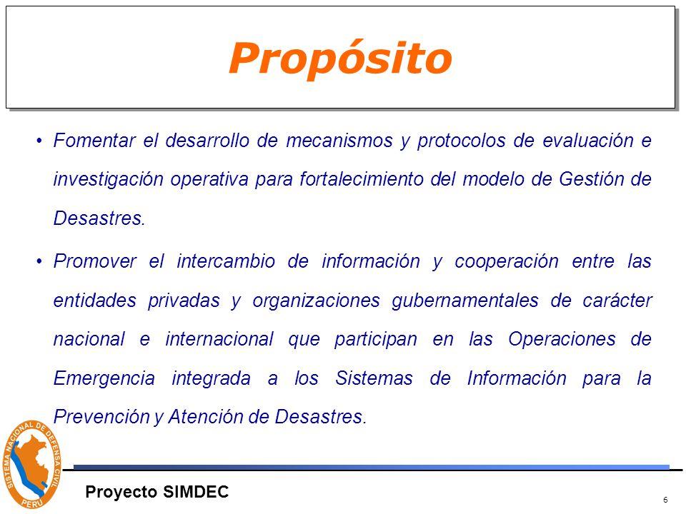 6 Propósito Fomentar el desarrollo de mecanismos y protocolos de evaluación e investigación operativa para fortalecimiento del modelo de Gestión de Desastres.