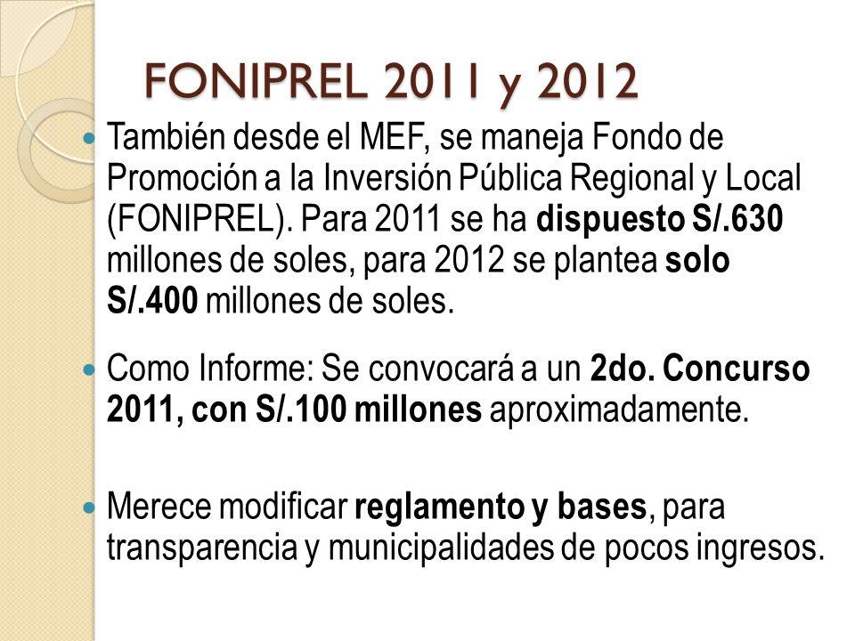 FONIPREL 2011 y 2012 También desde el MEF, se maneja Fondo de Promoción a la Inversión Pública Regional y Local (FONIPREL). Para 2011 se ha dispuesto