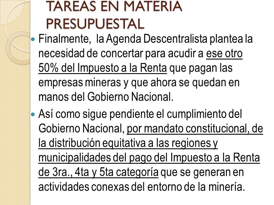 TAREAS EN MATERIA PRESUPUESTAL Finalmente, la Agenda Descentralista plantea la necesidad de concertar para acudir a ese otro 50% del Impuesto a la Ren