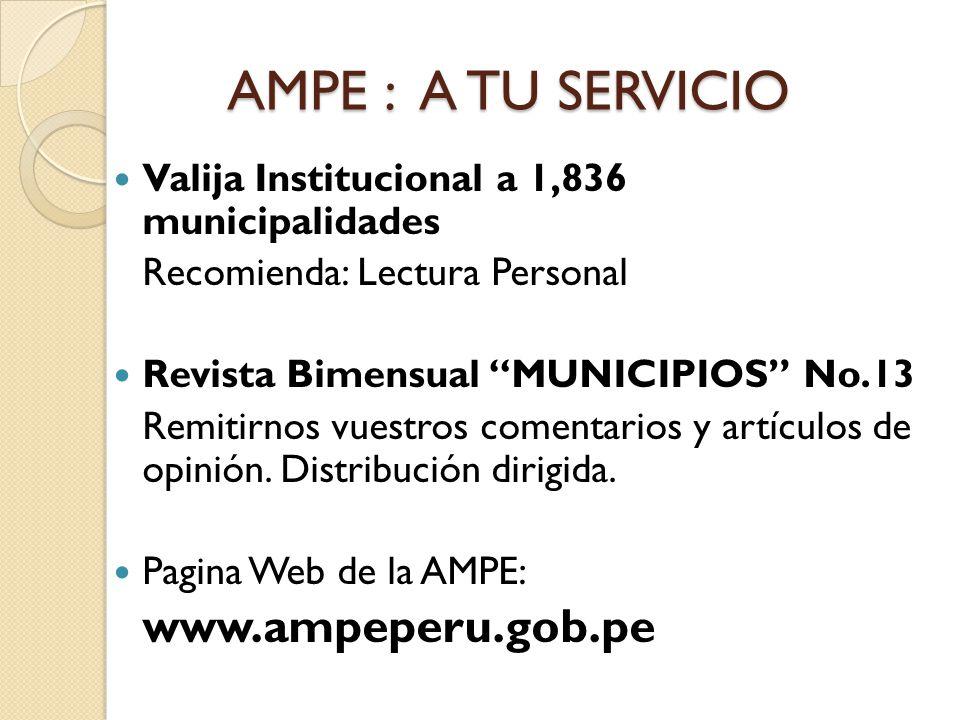 AMPE :A TU SERVICIO Valija Institucional a 1,836 municipalidades Recomienda: Lectura Personal Revista Bimensual MUNICIPIOS No.13 Remitirnos vuestros c