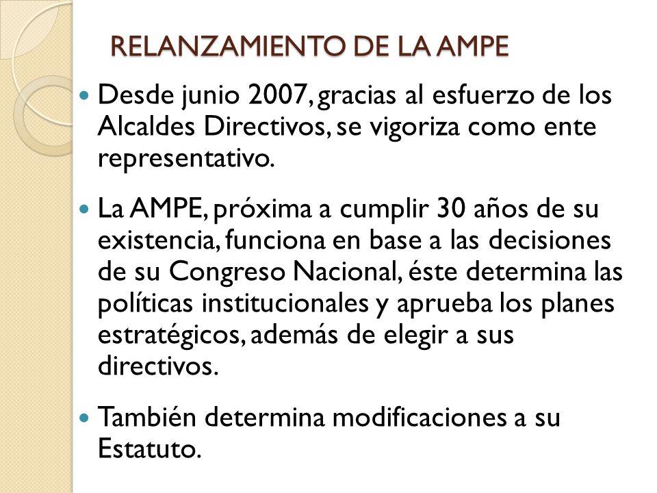 RELANZAMIENTO DE LA AMPE Desde junio 2007, gracias al esfuerzo de los Alcaldes Directivos, se vigoriza como ente representativo. La AMPE, próxima a cu