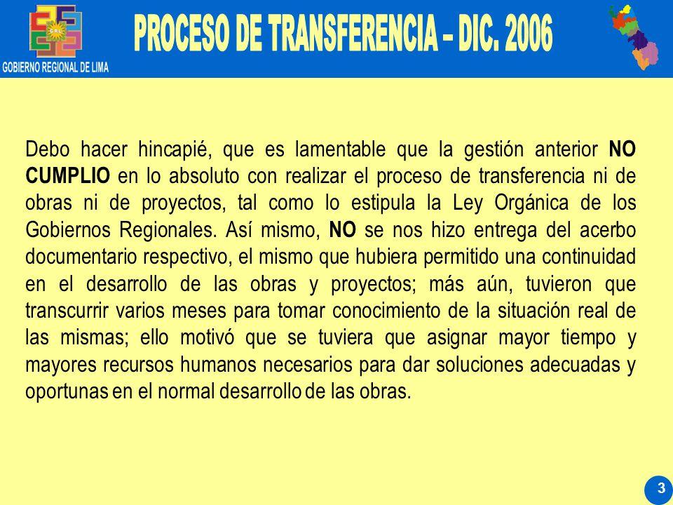 3 Debo hacer hincapié, que es lamentable que la gestión anterior NO CUMPLIO en lo absoluto con realizar el proceso de transferencia ni de obras ni de proyectos, tal como lo estipula la Ley Orgánica de los Gobiernos Regionales.