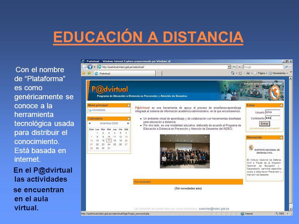 EDUCACIÓN A DISTANCIA Con el nombre de Plataforma es como genéricamente se conoce a la herramienta tecnológica usada para distribuir el conocimiento.