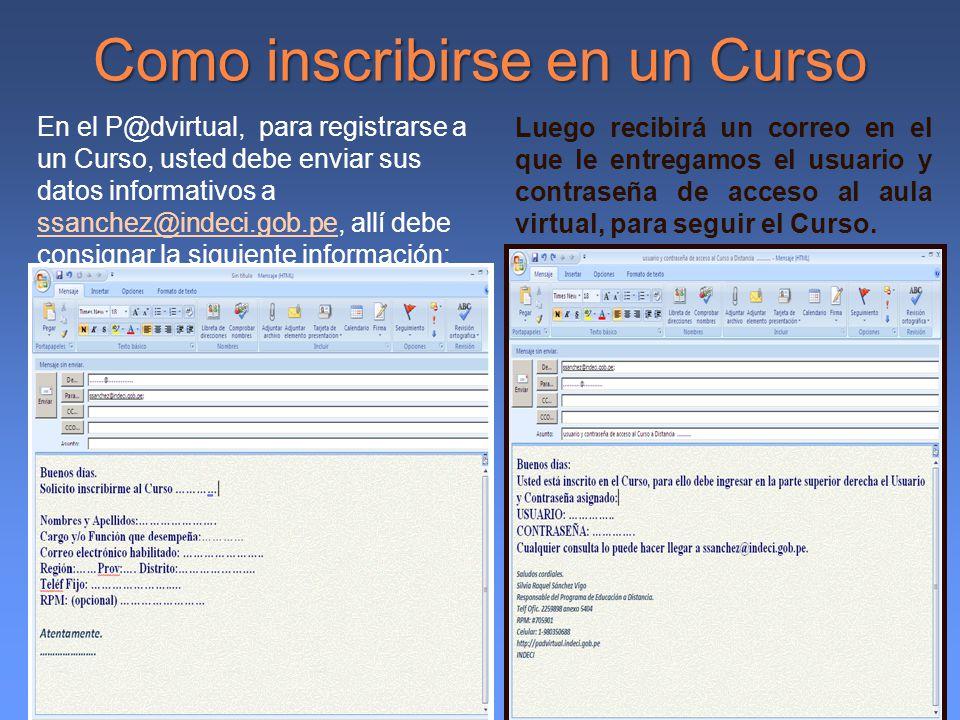Como inscribirse en un Curso En el P@dvirtual, para registrarse a un Curso, usted debe enviar sus datos informativos a ssanchez@indeci.gob.pe, allí de