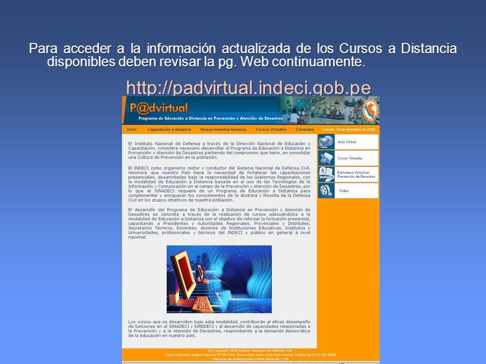 Para acceder a la información actualizada de los Cursos a Distancia disponibles deben revisar la pg. Web continuamente. http://padvirtual.indeci.gob.p