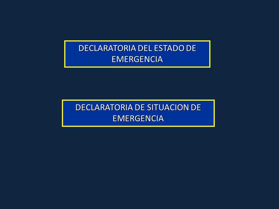 DECLARATORIA DEL ESTADO DE EMERGENCIA DECLARATORIA DE SITUACION DE EMERGENCIA