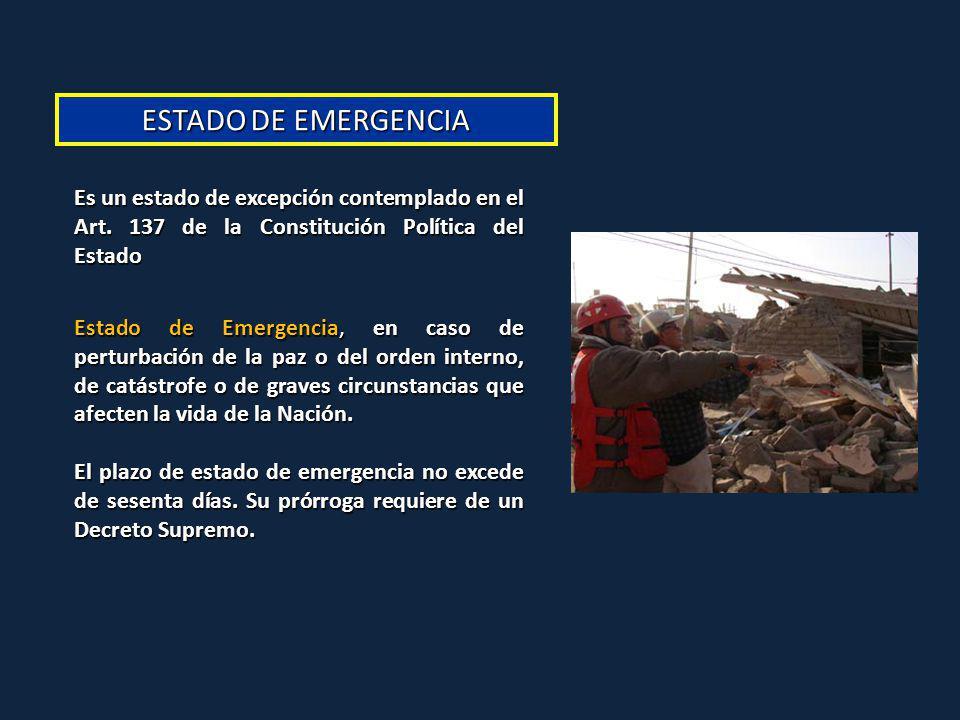 ESTADO DE EMERGENCIA Es un estado de excepción contemplado en el Art. 137 de la Constitución Política del Estado Estado de Emergencia, en caso de pert