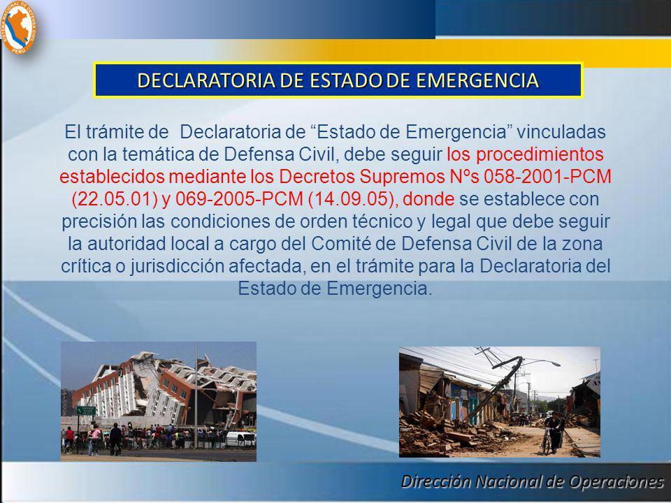Dirección Nacional de Operaciones 4 El trámite de Declaratoria de Estado de Emergencia vinculadas con la temática de Defensa Civil, debe seguir los pr