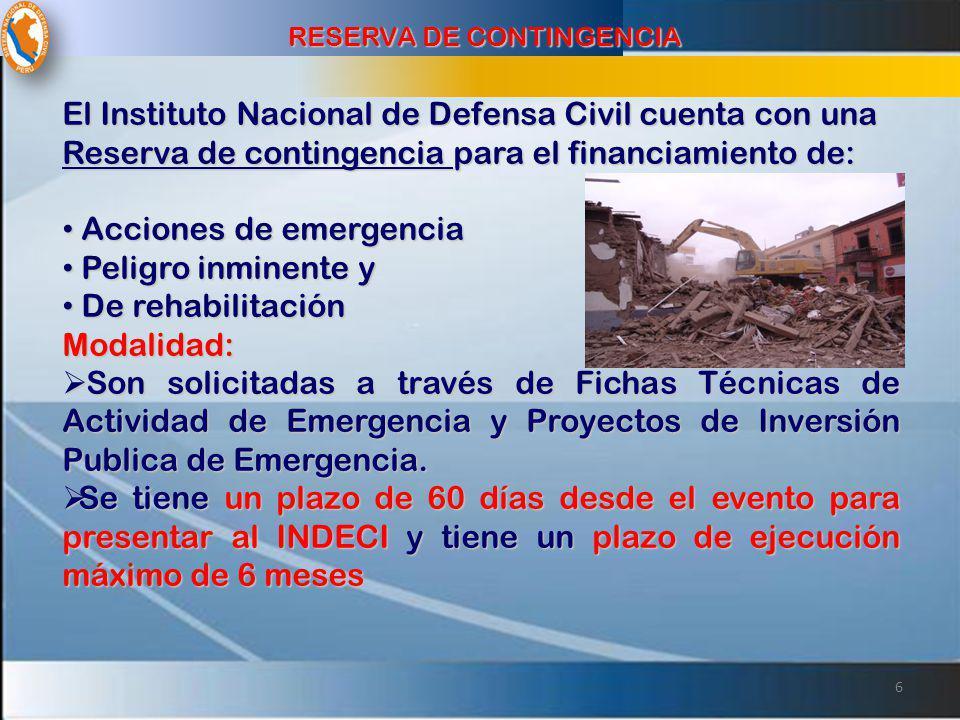 El Instituto Nacional de Defensa Civil cuenta con una Reserva de contingencia para el financiamiento de: Acciones de emergencia Acciones de emergencia
