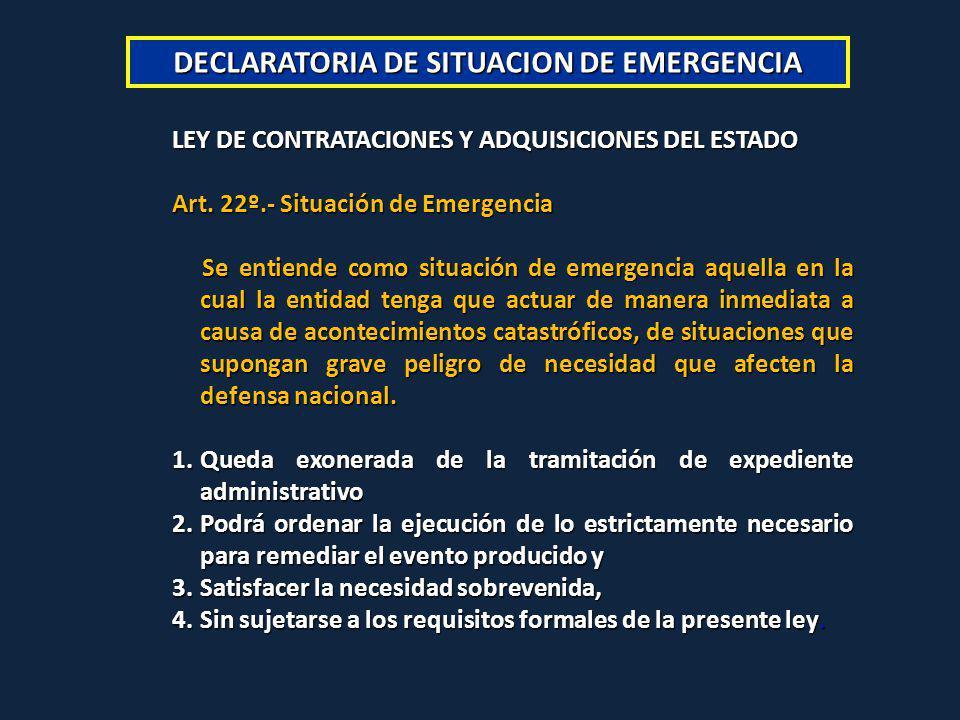 DECLARATORIA DE SITUACION DE EMERGENCIA LEY DE CONTRATACIONES Y ADQUISICIONES DEL ESTADO Art. 22º.- Situación de Emergencia Se entiende como situación