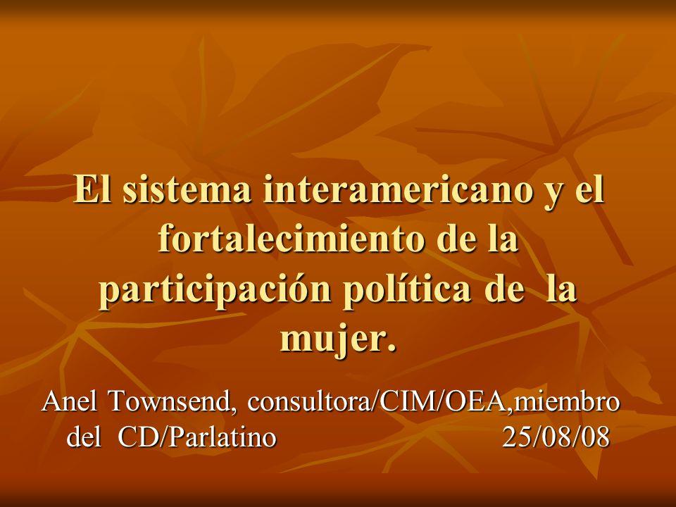 El sistema interamericano y el fortalecimiento de la participación política de la mujer. Anel Townsend, consultora/CIM/OEA,miembro del CD/Parlatino 25
